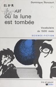 Dominique Boncourt et  Jypé-Rochault - Le jour où la lune est tombée.