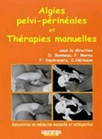 Dominique Bonneau et Pierre Marès - Algies pelvi-périnéales et thérapies manuelles.