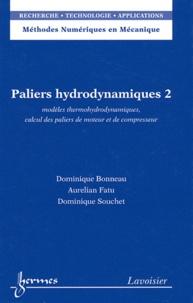 Dominique Bonneau et Aurelian Fatu - Paliers hydrodynamiques - Tome 2, Modèles thermohydrodynamiques, calcul des paliers de moteur et de compresseur.