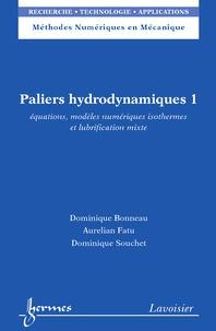 Dominique Bonneau et Aurelian Fatu - Paliers hydrodynamiques - Tome 1, Equations, modèles numériques isothermes et lubrification mixte.