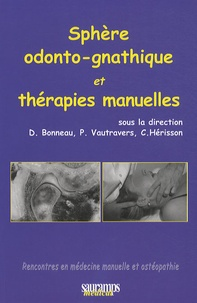 Dominique Bonneau et Philippe Vautravers - Sphère odonto-gnathique et thérapie manuelles.