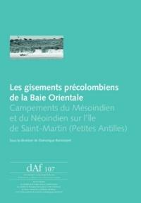 Dominique Bonnissent - Les gisements précolombiens de la Baie Orientale - Campements du Mésoindien et du Néoindien sur l'île de Saint-Martin (Petites Antilles).