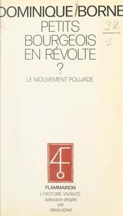 Dominique Borne et Denis Richet - Petits bourgeois en révolte ? - Le mouvement Poujade.