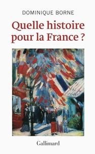 Dominique Borne - Quelle histoire pour la France ?.