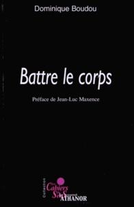 Dominique Boudou - Battre le corps.