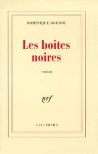 Dominique Boudou - Les boîtes noires.