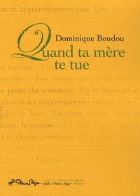 Dominique Boudou - Quand ta mère te tue.