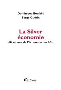 Dominique Boulbès et Serge Guérin - La Silver économie - 60 acteurs de l'économie des 60+.