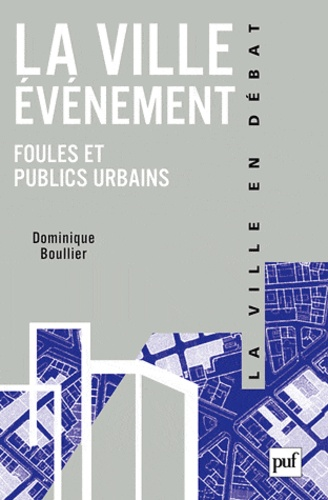 Dominique Boullier - La ville-événement - Foules et publics urbains.