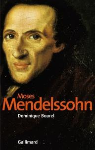 Dominique Bourel - Moses Mendelssohn - La naissance du judaïsme moderne.