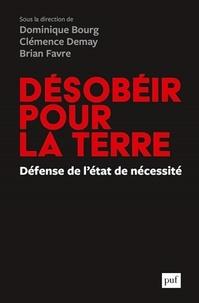 Dominique Bourg et Clémence Demay - Désobéir pour la Terre - Une défense de l'état de nécessité.