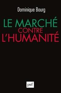 Dominique Bourg - Le marché contre l'humanité.