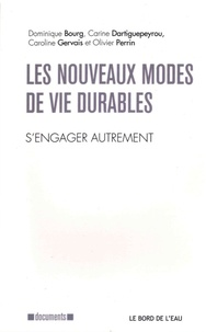 Dominique Bourg et Carine Dartiguepeyrou - Les nouveaux modes de vie durables - S'engager autrement.