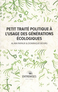 Dominique Bourg et Alain Papaux - Petit traité politique à l'usage des générations écologiques.