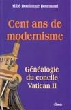 Dominique Bourmaud - Cent ans de modernisme - Généalogie du concile Vatican II.