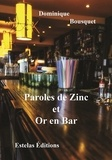 Dominique Bousquet - Paroles de Zinc et Or en Bar.