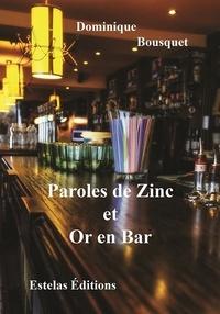 Dominique Bousquet - Paroles de Zinc et Or en Bar.