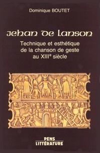 Dominique Boutet - Jehan de Lanson - Technique et esthétique de la chanson de geste au XIIIe siècle.