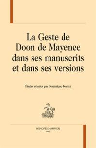 Dominique Boutet - La geste de Doon de Mayence dans ses manuscrits et dans ses versions..
