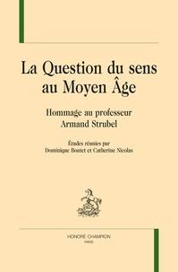 Dominique Boutet et Catherine Nicolas - La question du sens au Moyen Age - Hommage au professeur Armand Strubel.
