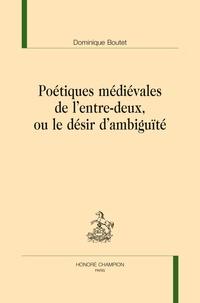 Dominique Boutet - Poétiques médiévales de l'entre-deux ou le désir d'ambiguïté.