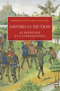 Dominique Boutet et Joëlle Ducos - Savoirs et fictions au Moyen Age et à la Renaissance.