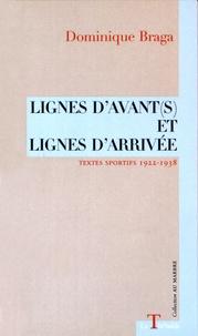 Dominique Braga - Lignes d'avant(s) et lignes d'arrivée.