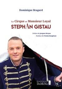 Dominique Bragard - Le Cirque et monsieur Loyal, Stéphan Gistau - collection Les étoiles du Cirque.