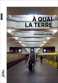 Dominique Brand - A quai la terre - Poèmes pour la scène.