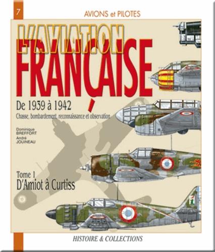 Dominique Breffort et André Jouineau - L'aviation française - De 1939 à 1942 ; Chasse, bombardement, reconnaissance et observation ; Tome 1 d'Amiot à Curtis.