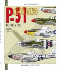 Dominique Breffort et André Jouineau - Le North-American, P-51 Mustang - De 1940 à 1980.