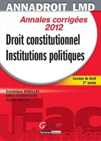 Dominique Breillat et Gilles Champagne - Droit constitutionnel et institutions politiques - Annales corrigées.