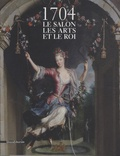 Dominique Brême et Frédérique Lanoë - 1704 - Le salon, les arts et le roi.