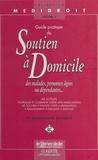 Dominique Breuillé - Guide pratique du soutien à domicile des malades, personnes âgées ou dépendantes....