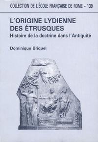 Dominique Briquel - L'origine lydienne des Etrusques - Histoire de la doctrine dans l'Antiquité.