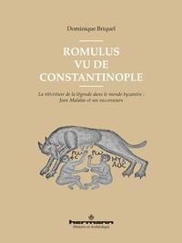 Dominique Briquel - Romulus vu de Constantinople - La réécriture de la légende dans le monde byzantin : Jean Malalas et ses successeurs.