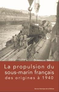 Dominique Brisou - La propulsion du sous-marin français des origines à 1940.