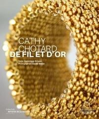 Dominique Brisson et Claude Weber - Cathy Chotard, de fil et d'or.