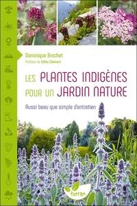 Dominique Brochet - Les plantes indigènes pour un jardin nature - Aussi beau que simple d'entretien.