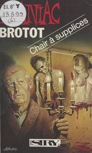 Dominique Brotot - Chair à supplices.