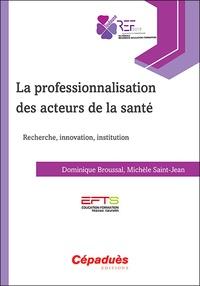 La professionnalisation des acteurs de la sante - Recherche, innovation, institution.pdf