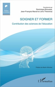 Dominique Broussal et Jean-François Marcel - Soigner et former - Contribution des sciences de l'éducation.