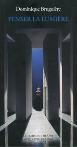 Dominique Bruguière et Chantal Hurault - Penser la lumière.