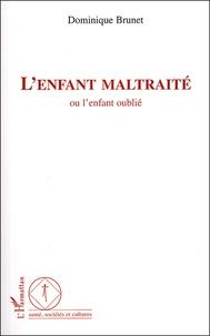 Dominique Brunet - L'enfant maltraité - Ou l'enfant oublié.