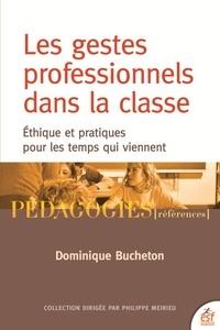 Les gestes professionnels dans la classe- Ethique et pratiques pour les temps qui viennent - Dominique Bucheton |