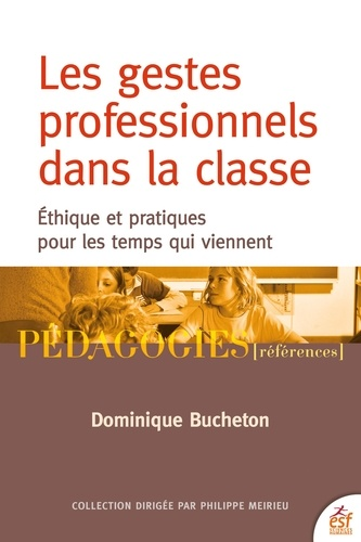 Les gestes professionnels dans la classe. Ethique et pratiques pour les temps qui viennent