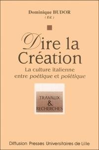 Dominique Budor - Dire la création - La culture italienne entre poétique et poïétique.