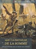 Dominique Buresi - 1916 : La bataille de la Somme - Orage d'acier sur le front de l'Ouest.