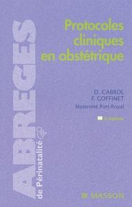 Dominique Cabrol et François Goffinet - Protocoles cliniques en obstétrique.