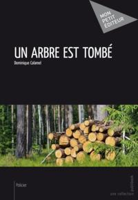 Dominique Calamel - Un arbre est tombé.